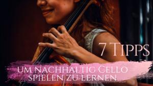 7 Erfolgstipps, um nachhaltig Cello spielen zu lernen